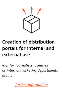 -  Creation of distribution portals for internal and external use     e.g. for journalists, agencies or internal marketing departments etc ... further information