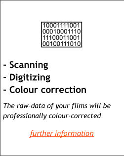 - Scanning - Digitizing - Colour correction      The raw-data of your films will be professionally colour-corrected further information