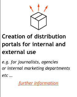 Creation of distribution portals for internal and external use        e.g. for journalists, agencies or internal marketing departments etc … further information